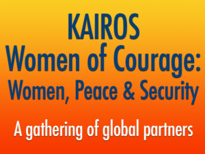 KAIROS women of courage: women, peace & security: A gathering of global partners.