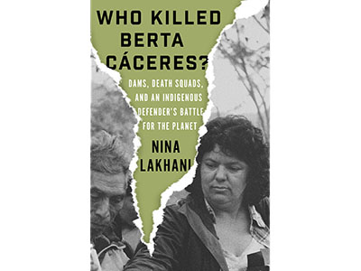 Who Killed Berta Cáceres? Dams, Death Squads, and an Indigenous Defender's Battle for the Planet