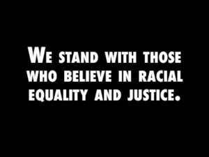 we stand with those who believe in racial equality and justice