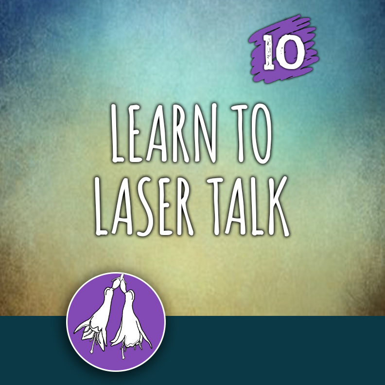 ACTION 10: Learn to laser talk