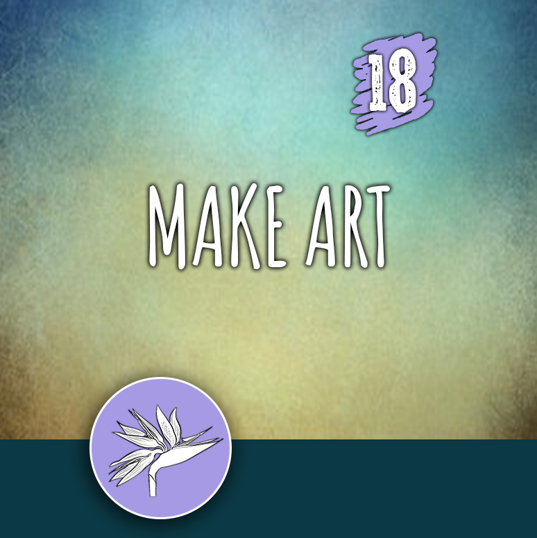 ACTION 18: Make art