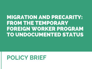 MIGRATION AND PRECARITY: FROM THE TEMPORARY FOREIGN WORKER PROGRAM TO UNDOCUMENTED STATUS