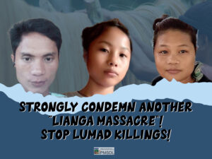 Strongly Condemns another Linga massacre / stop Lumad killings!