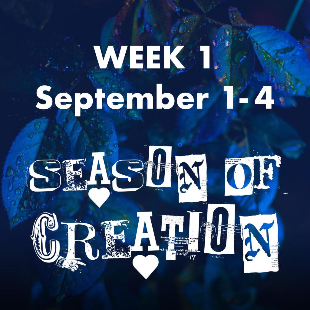 Week 1 - September 1-4, SEASON OF CREATION